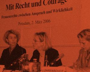 2006 – Mit Recht & Courage – Frauenrechte zwischen Anspruch und Wirklichkeit